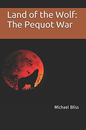 Land of the Wolf: The Pequot War