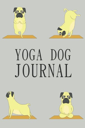 Yoga Dog Journal: Dog Notebook, Gifts For Dog Lovers (Puppy Journals Notebook)(V6)