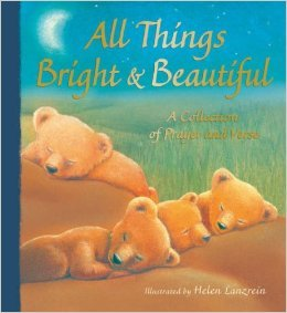 All Things Bright and Beautiful: A Collection of Prayer and Verse (Padded Board Books)