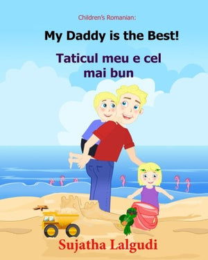 Children's Romanian book: My Daddy is the best. Taticul meu e cel mai bun: (Romanian Edition) Kids book in Romanian. (Bilingual Edition) English .