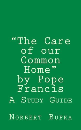 """The Care of our Common Home"" by Pope Francis: A Study Guide"