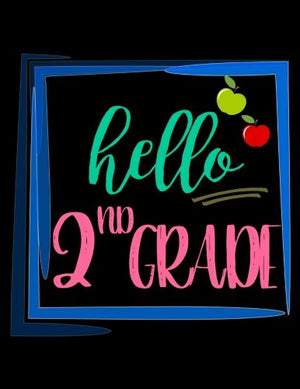 Hello 2nd Grade: Back To School Notebooks For Second Grade (Composition Notebooks)(8.5 x 11)(Journals For Kids To Write In)