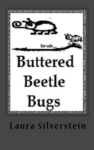 Buttered Beetle Bugs: Short poems and silly rhymes