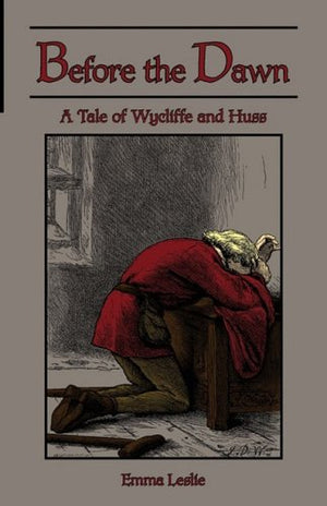 Before the Dawn: A Tale of Wycliffe and Huss