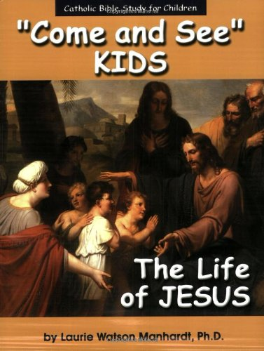 """Come and See"" Kids: The Life of Jesus (Catholic Bible Study for Children)"