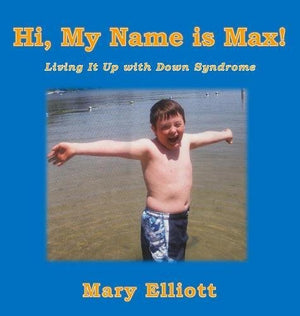 Hi, My Name Is Max!: Living It Up with Down Syndrome
