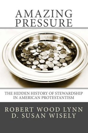 """Amazing Pressure"": The Hidden History of Stewardship in American Protestantism"