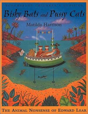 Bisky Bats and Pussy Cats: The Animal Nonsense of Edward Lear (Bloomsbury Children's Classics)