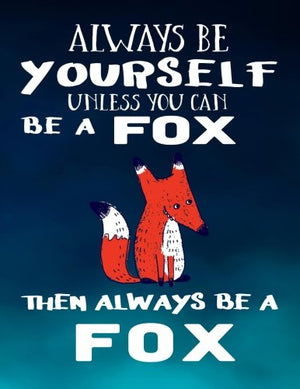 Always Be Yourself Unless You Can Be A Fox Then Always Be A Fox: Notebooks For School (Back To School Notebook, Composition College Ruled)(8.5 x 1