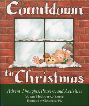 Countdown to Christmas: Advent Thoughts, Prayers, and Activities