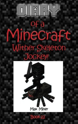 Diary of a Minecraft Wither Skeleton Jockey!: Minecraft Adventure Story Series for Kids! (Diary of a Minecraft Max) (Volume 22)
