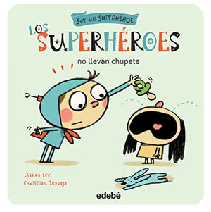 Los superhéroes no llevan chupete (Spanish Edition)