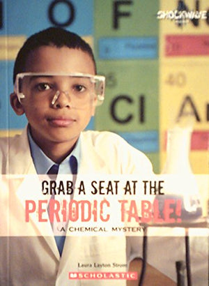 Grab a Seat at the Periodic Table!: A Chemical Mystery (Shockwave: Science)