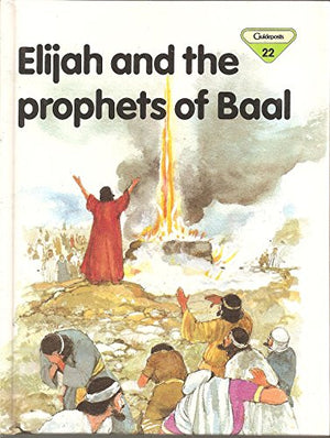 Elijah and the Prophets of Baal (The Lion Story Bible, 22)