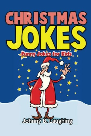 Christmas Jokes: Funny Christmas Jokes for Kids (Funny Jokes for Kids)