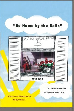 """Be Home by the Bells"": A Child's Narrative in Upstate New York"