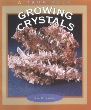 Growing Crystals (True Books: Earth Science)