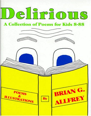 Delirious:  A Collection of Poems for Kids 8-88