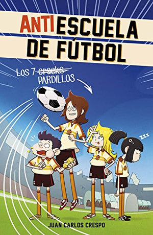 Antiescuela de fútbol #1. Los 7 Craks / Soccer Anti-School #1. The 7 Phenoms (Spanish Edition)