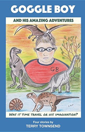 GOGGLE BOY: and his Amazing Adventures (The Adventures of Goggle Boy)
