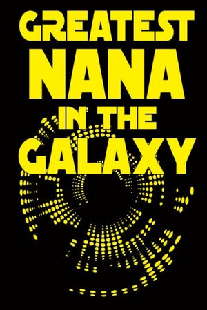 Greatest Nana In The Galaxy: Lined Notebook Personalized, 6 x 9, 108 Pages