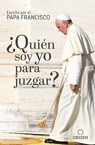 ¿Quién soy yo para juzgar? / Who Am I to Judge? (Spanish Edition)