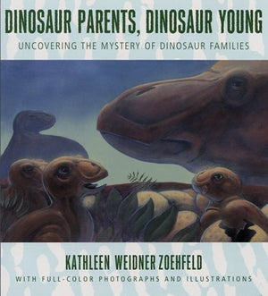 Dinosaur Parents, Dinosaur Young: Uncovering the Mystery of Dinosaur Families