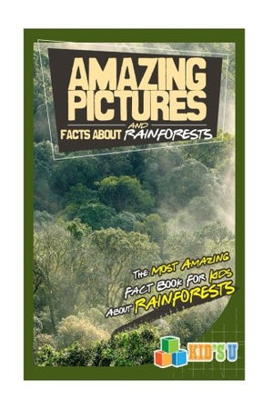 Amazing Pictures and Facts About Rainforests: The Most Amazing Fact Book for Kids About Rainforests