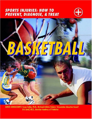 Basketball: Sports Injuries: How to Prevent, Diagnose, and Treat