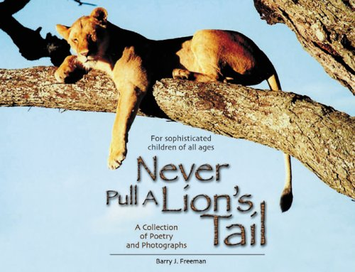Never Pull a Lion's Tail: A Collection of Poetry and Photographs about Animals of Africa