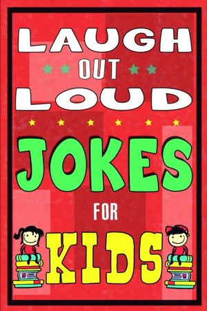 Laugh-Out-Loud Jokes for Kids Book: One of The Most Funniest Joke Books for Kids from World Famous Kids Authors. Marvellous Gift for All Young Fun