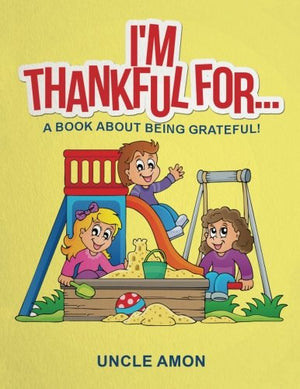 I'M THANKFUL FOR... (Children Books: Bedtime Stories for Kids, Activities, and Games: A Book About Being Grateful! (Happy Kids Reading Series 2)
