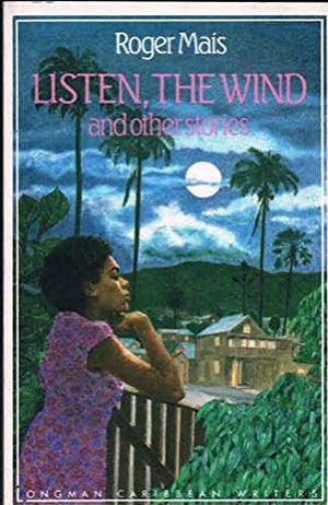 Listen, the Wind (Longman Caribbean Writer Series)
