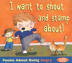 I Want to Shout and Stamp About: Poems About Being Angry (Poemotions)