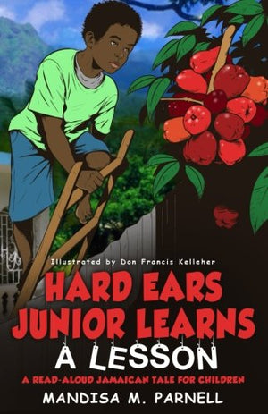 Hard-Ears Junior Learns A Lesson: A Read-Aloud Jamaican Tale for Children (Hard-Ears Junior & Friends) (Volume 1)