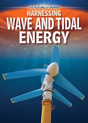 Harnessing Wave and Tidal Energy (The Future of Power)
