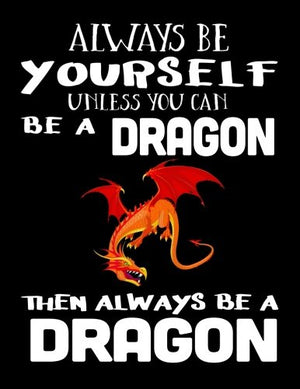 Always Be Yourself Unless You Can Be A Dragon Then Always Be A Dragon: Notebooks For School (Back To School Notebook, Composition College Ruled)(8
