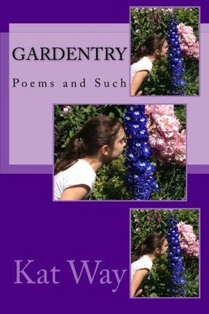 Gardentry: Poems and Such