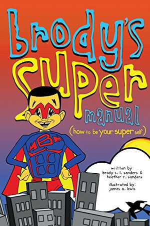 Brody's Super Manual: How to be Your Super Self