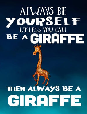Always Be Yourself Unless You Can Be A Giraffe Then Always Be A Giraffe: Notebooks For School (Back To School Notebook, Composition College Ruled)