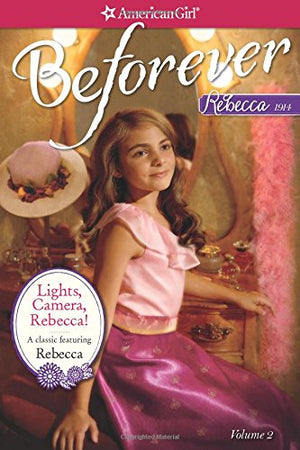 Lights, Camera, Rebecca!: A Rebecca Classic Volume 2 (American Girl Beforever Classic)