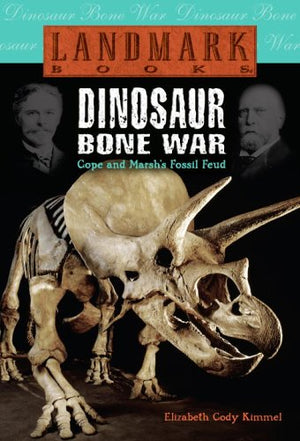 Dinosaur Bone War: Cope and Marsh's Fossil Feud (Landmark Books)
