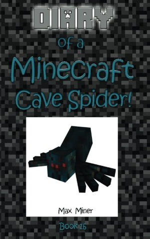 Diary of a Minecraft Cave Spider! (Diary of a Minecraft Max) (Volume 16)