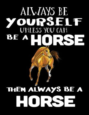 Always Be Yourself Unless You Can Be A Horse  Then Always Be A Horse: Notebooks For School (Back To School Notebook, Composition College Ruled)(8.