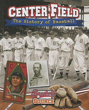 Center Field: The History of Baseball (Baseball Source)