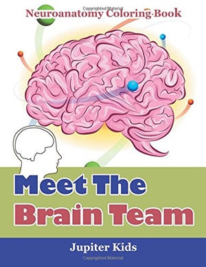 Meet The Brain Team: Neuroanatomy Coloring Book