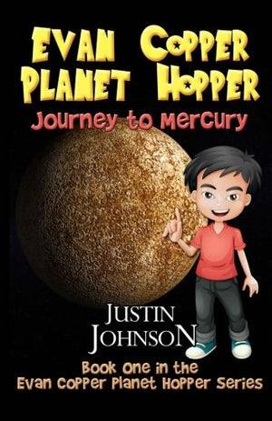 Evan Copper Planet Hopper - Journey To Mercury: An Evan Copper Adventure (Volume 1)