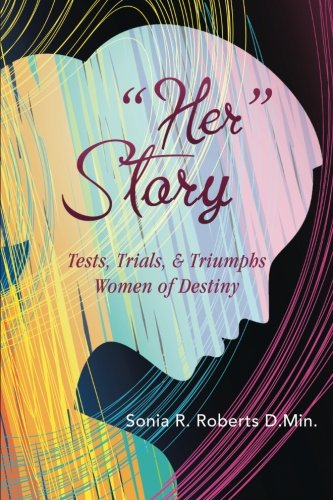 """Her"" Story: Tests, Trials, & Triumphs Women of Destiny"