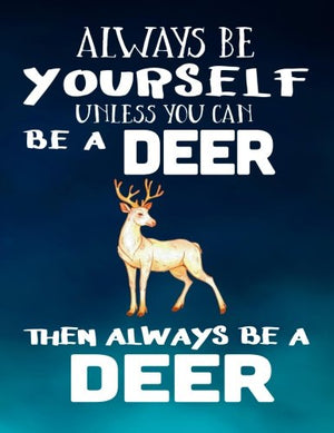 Always Be Yourself Unless You Can Be A Deer Then Always Be A Deer: Notebooks For School (Back To School Notebook, Composition College Ruled)(8.5 x