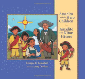 Amadito and the Hero Children: Amadito y los Ninos Heroes (Pasó Por Aquí Series in the Nuevomexicano Literary Heritage) (English and Spanish Editi